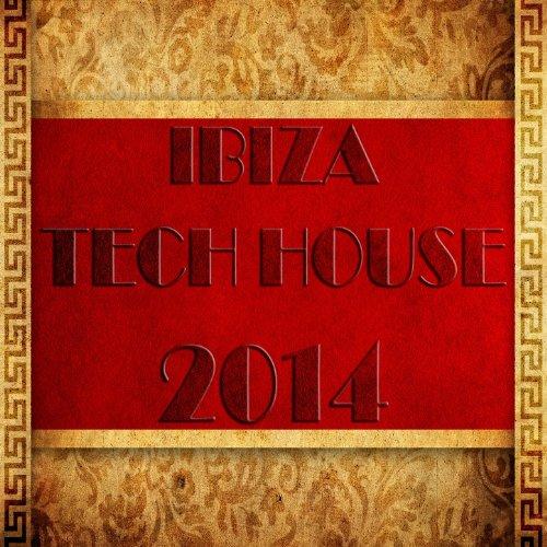 Ibiza Tech House 2014 (Balearic Electronicas of Techno, Electro, Minimal, House)