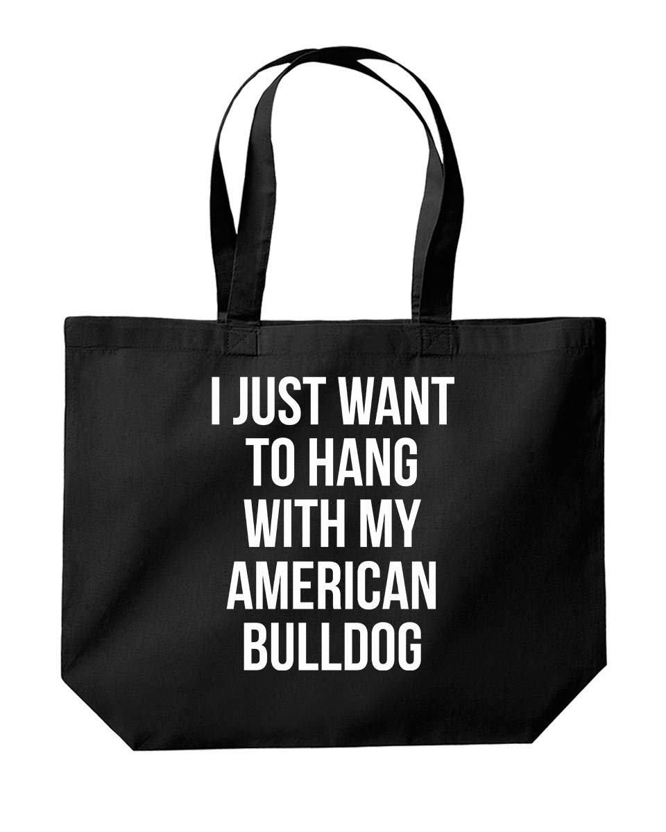 I Just Want to Hang with My American Bulldog Funny Tote Shopping Gym Beach Bag 39 x 35 x 13.5cm 18 litres Black