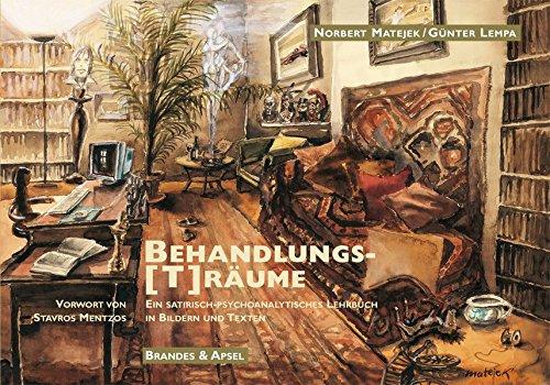 Behandlungs(T)räume: Ein satirisch-psychoanalytisches Lehrbuch in Bildern und Worten
