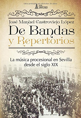 De Bandas y Repertorios. La música procesional en Sevilla desde el siglo XIX por José Manuel Castroviejo López