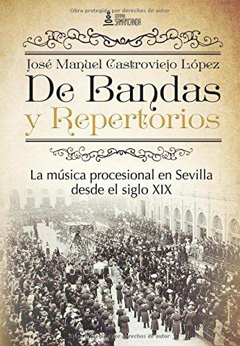 Descargar Libro De Bandas y Repertorios. La música procesional en Sevilla desde el siglo XIX de José Manuel Castroviejo López