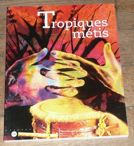 Tropiques métis : mémoires et cultures de Guadeloupe, Guyane, Martinique, Réunion