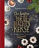Die besten Weihnachtskekse: 111 himmlische Rezepte. So gelingen Vanillekipferl, Lebkuchen, Zimtsterne, Spritzgebäck und