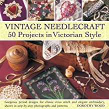 Vintage Needlecraft: 50 Projects in Victorian Style