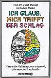 Ich glaub, mich trifft der Schlag: Warum das Gehirn tut, was es tun soll, oder manchmal auch nicht - Ulrich Dirnagl