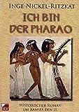 Ich bin der Pharao: Historischer Roman um Ramses II. - Inge Nickel-Ritzkat