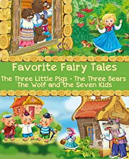 Favorite Fairy Tales (The Three Little Pigs, The Three Bears, The Wolf and the Seven Kids): Illustrated Edition by [Jacobs, Joseph, Southey, Robert, Grimm, Jacob, Grimm, Wilhelm]