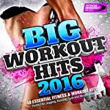 Big Workout Hits 2016 - 40 Essential Fitness & Workout Hits (Perfect for Jogging, Running, Gym and...