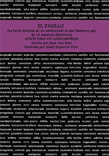 EL PASILLO (La breve historia de un adolescente al que llamaron gay de 33 maneras diferentes). GUIÓN PARA UN CORTOMETRAJE. por Escrito Vera. Por Juan Luis Ruiz E Ilustrado Por Israel Ezquerra