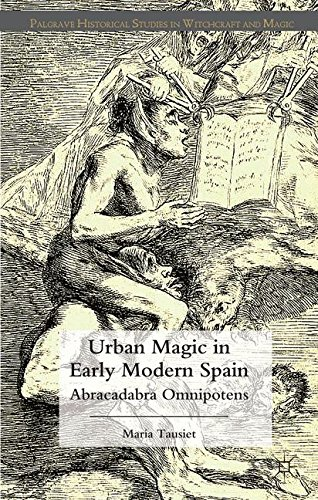 Urban Magic in Early Modern Spain: Abracadabra Omnipotens (Palgrave Historical Studies in Witchcraft and Magic)