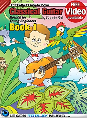 Classical Guitar Lessons for Kids - Book 1: How to Play Classical Guitar for Kids (Free Video Available) (Progressive Young
