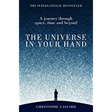 The Universe in Your Hand: A Journey Through Space, Time and Beyond
