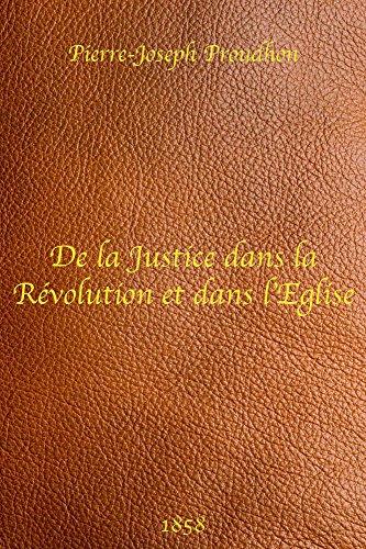 De la justice dans la Révolution et dans l'Église - Pierre-Joseph Proudhon