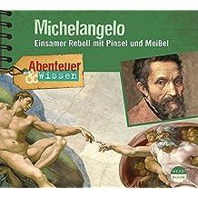 Abenteuer & Wissen: Michelangelo: Einsamer Rebell mit Pinsel und Meißel