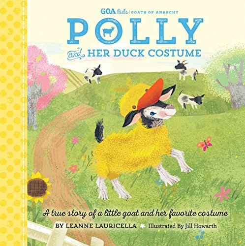 GOA Kids - Goats of Anarchy: Polly and Her Duck Costume: + The true story of a little blind rescue (Animal Costumes Babies In)