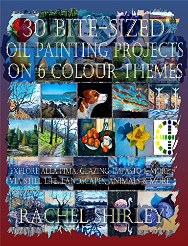 30 Bite-Sized Oil Painting Projects on 6 Colour Themes via Three Books in One: Explore Alla Prima, Glazing, Impasto and More via Still Life, Landscapes, Skies, Animals and More (English Edition)