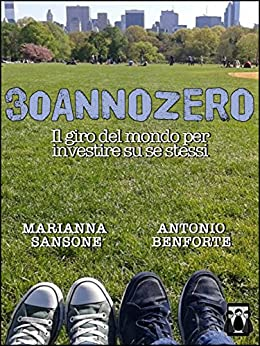 30annozero - Il giro del mondo per investire su se stessi di [Marianna Sansone, Antonio Benforte]