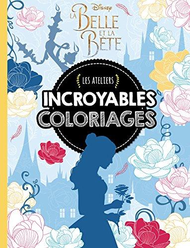 LA BELLE & LA BÊTE - LE FILM - Les Ateliers Disney - Incroyable coloriages par