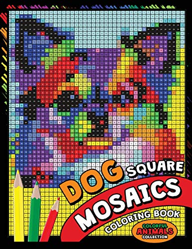 Dog Square Mosaics Coloring Book: Colorful Animals Coloring Pages Color by Number Puzzle