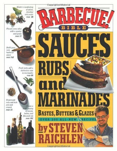 Barbecue! Bible Sauces, Rubs, and Marinades, Bastes, Butters, and Glazes by Raichlen, Steven (2000) Paperback