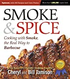 Smoke & Spice, Updated and Expanded 3rd Edition: Cooking With Smoke, the Real
