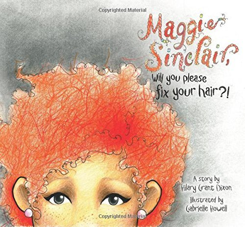 Maggie Sinclair, Will You Please Fix Your Hair?! by Hilary Grant Dixon (9-Jul-2014) Paperback