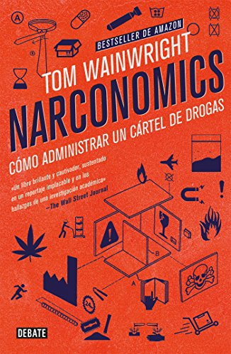Narconomics: Cómo administrar un cartel de la droga por Tom Wainwright