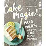 Cake Magic!: Mix & Match Your Way to 100 Amazing Combinations (English Edition)