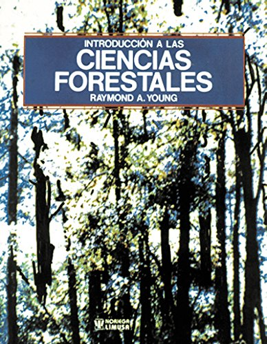 Introduccion a las ciencias forestales/Introduction to Forest Science por Raymond A. Young