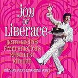 Joy of Liberace: Retro Recipes from America's Kitschiest Kitchen!