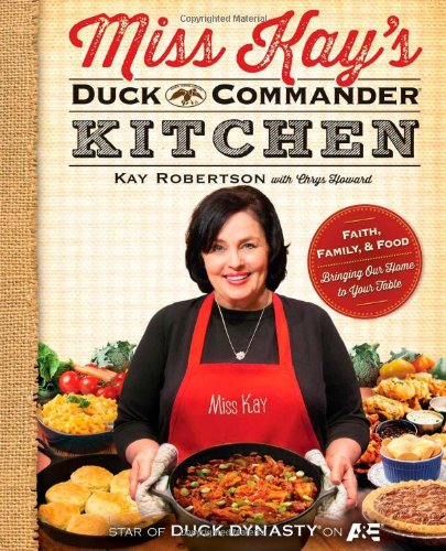 Miss Kay's Duck Commander Kitchen: Faith, Family, and Food--Bringing Our Home to Your Table (Küche Commander)