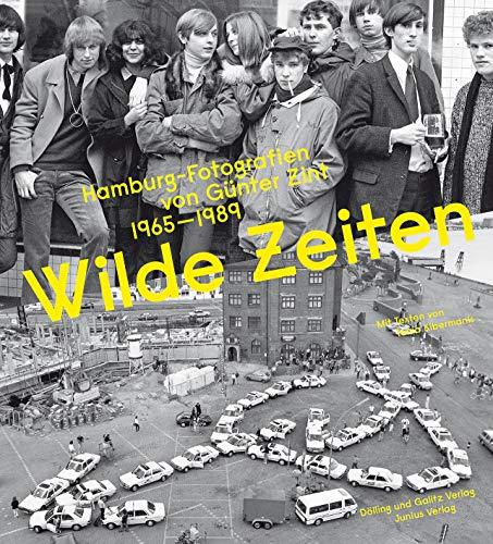 Wilde Zeiten: Hamburg-Fotografien von Günter Zint 1965 - 1989. Mit Texten von Tania Kibermanis