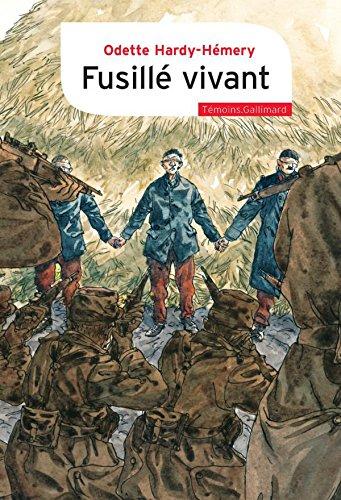 Fusillé vivant: L'histoire fabuleuse de François Waterlot, ouvrier des mines, exécuté pour l'exemple en 1914, survivant, mort au combat (Témoins) par Odette Hardy-Hémery