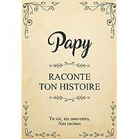 Papy raconte ton histoire | Ta vie, tes souvenirs, nos racines: Parle nous de toi, dis-nous tout sur toi ! Partage tes…