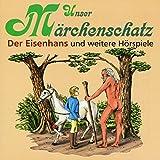 Unser Märchenschatz: Der Eisenhans / Der Wolf und die 7 Geißlein / Hans, mein Igel