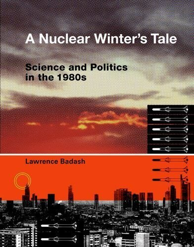 A Nuclear Winter's Tale: Science and Politics in the 1980s (Transformations: Studies in the History of Science and Technology) by Badash, Lawrence (2009) Hardcover