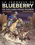 Jeunesse de Blueberry (La) - tome 16 - 100 $ pour mourir