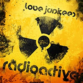 Love Junkeez-Radioactive