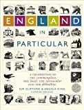 England in Particular: A Celebration of the Commonplace, the Local, the Vernacular and the Distinctive by Sue Clifford, Angela King (2006) Hardcover