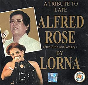 A TRIBUTE TO LATE ALFRED ROSE: LORNA