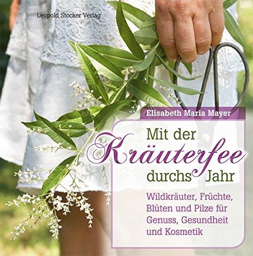 Mit der Kräuterfee durchs Jahr: Wildkräuter, Früchte, Blüten und Pilze für Genuss, Gesundheit und Kosmetik (Gewürz-farbige Blätter)