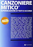 Canzoniere mitico. Superselezione di testi e accordi - Volontà & Co - amazon.it