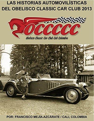 LAS HISTORIAS AUTOMOVILÍSTICAS DEL OBELISCO CLASSIC CAR CLUB: Historias publicadas en 2013 - Libro 004 (Serie nº 4) por Francisco Mejía-Azcárate