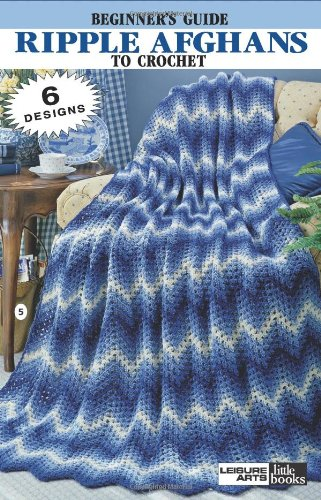 Beginner's Guide Ripple Afghans to Crochet (Leisure Arts Little Books)