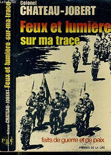 Feux et lumière sur ma trace : Faits de guerre et de paix par  Pierre Chateau-Jobert