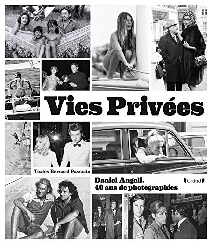 Vies prives - Daniel Angeli, 40 ans de photographie