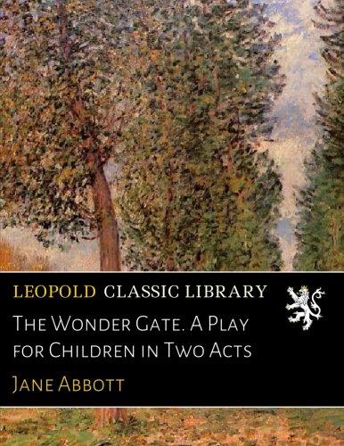 The Wonder Gate. A Play for Children in Two Acts por Jane Abbott
