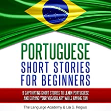 Portuguese: Short Stories for Beginners: 9 Captivating Short Stories to Learn Portuguese & Expand Your Vocabulary While Having Fun