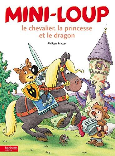 Mini-Loup, le chevalier, la princesse et le dragon / Philippe Matter |