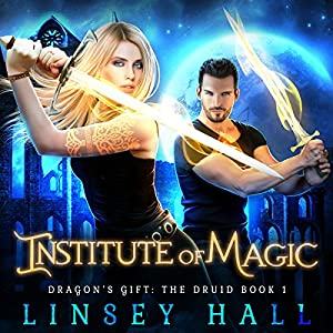 Institute of Magic: Dragon's Gift: The Druid, Book 1